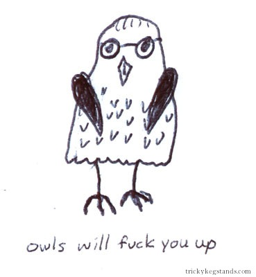 Owls will fuck you up.